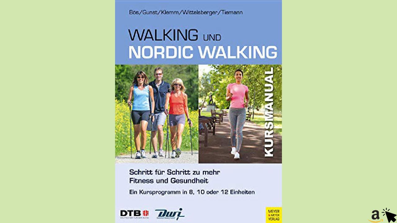 Kursmanual Walking und Nordic Walking - Schritt für Schritt zu mehr Fitness und Gesundheit